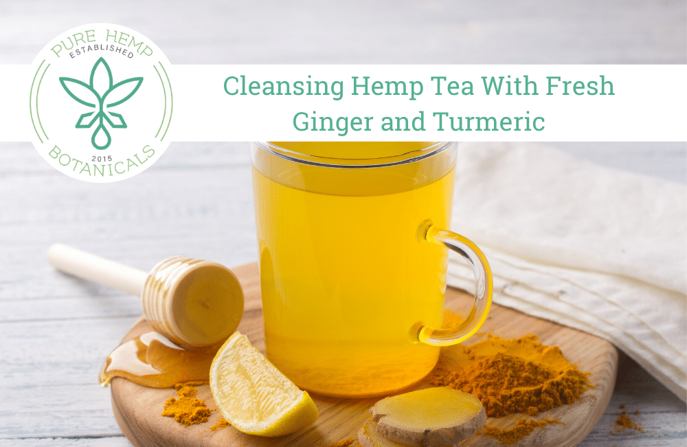 Cleansing Hemp Tea With Fresh Ginger and Turmeric
