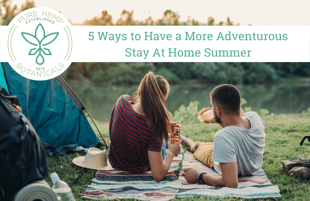5 Ways to Have a More Adventurous Stay At Home Summer