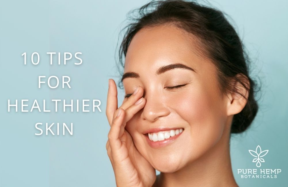 10 Tips For Healthier Skin